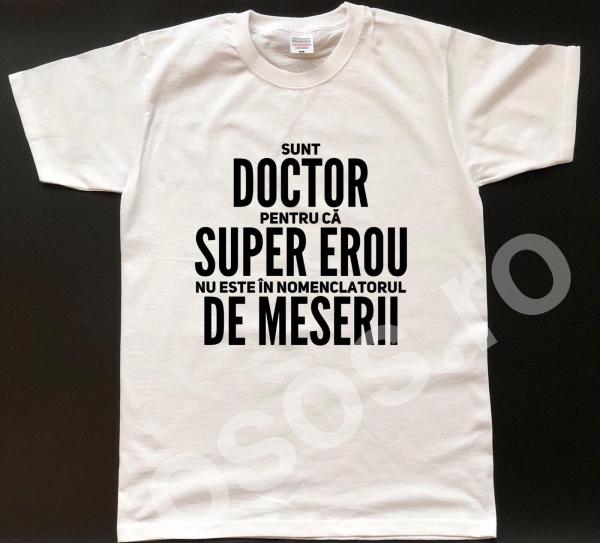 Tricou personalizat bărbătesc - Sunt doctor pentru că super erou nu este în nomenclatorul de meserii [0]