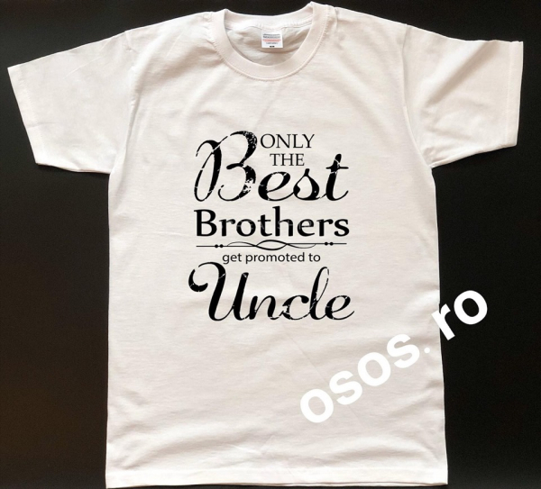 Tricou barbatesc - Only the best brothers get promoted to uncle 0