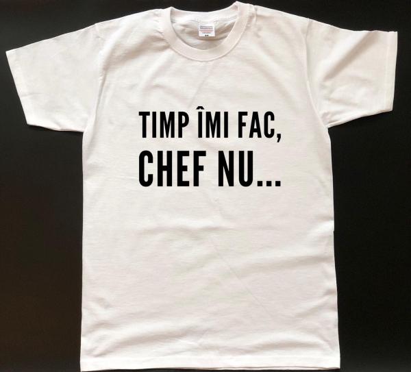 Tricou personalizat bărbătesc - Timp îmi fac, chef nu... [0]