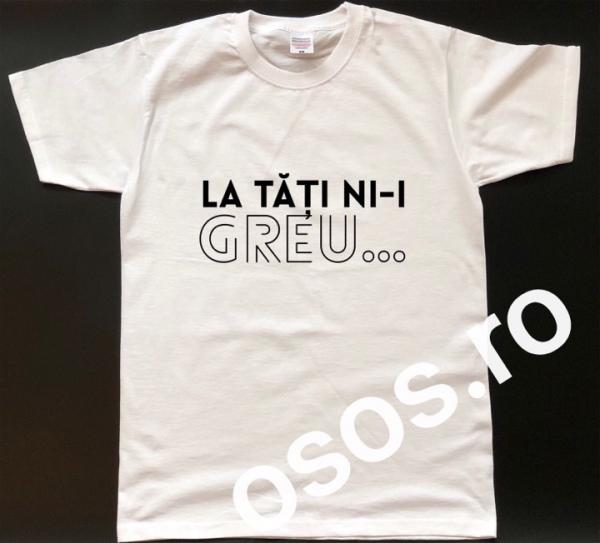 Tricou personalizat bărbătesc - La tăţi ni-i greu [0]