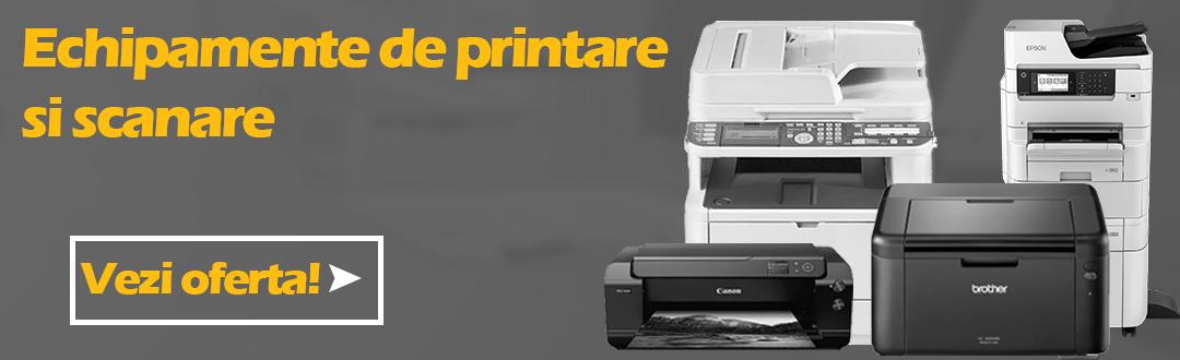 Echipamente de printare si scanare