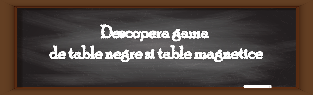 Table magnetice si table negre