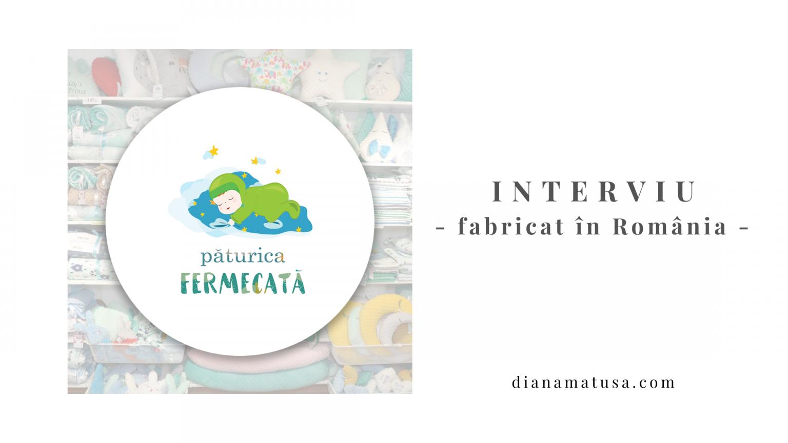 Interviu – fabricat în Romania – Paturica Fermecata