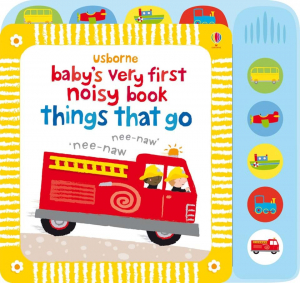 Baby's very first noisy book: Things that go0