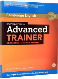 Advanced (CAE) Certificate Trainer 2015. Six Practice Tests With Answers [0]