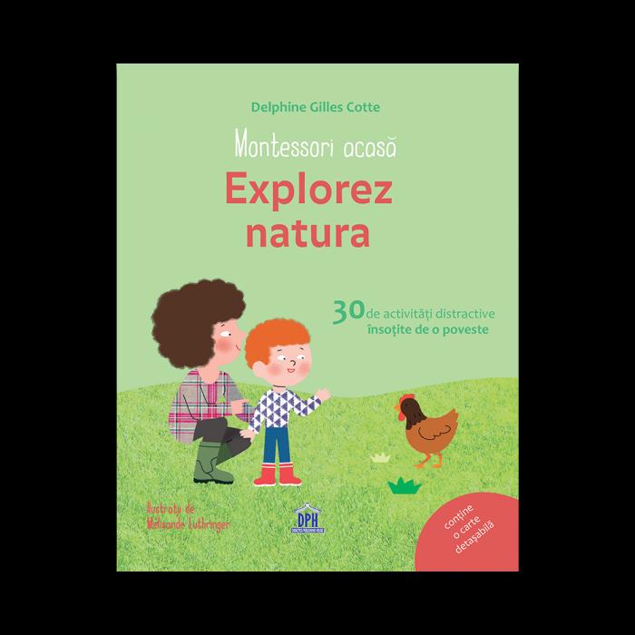 Montessori acasa: Explorez natura - 30 de activitati distractive insotite de o poveste 0