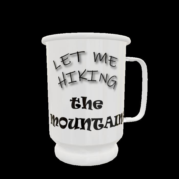 Cană personalizată emailată Let me hiking the mountains 0