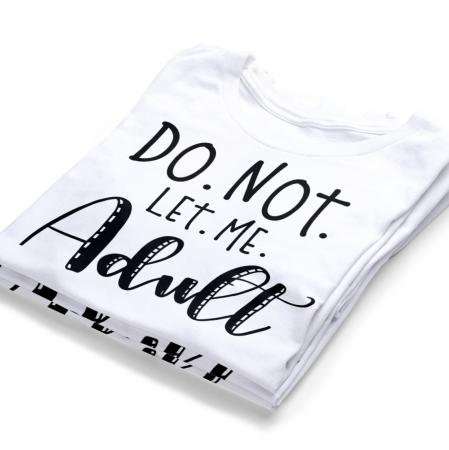 tricou-personalizat-do-not-let-me-adult [1]