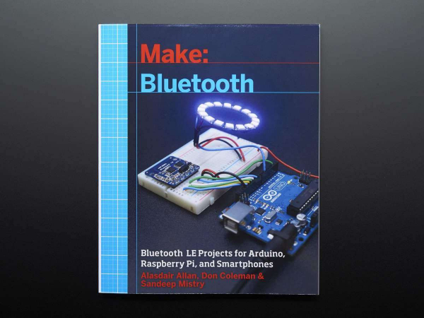 Make: Bluetooth LE Projects for Arduino, RasPi, and Smartphones [0]