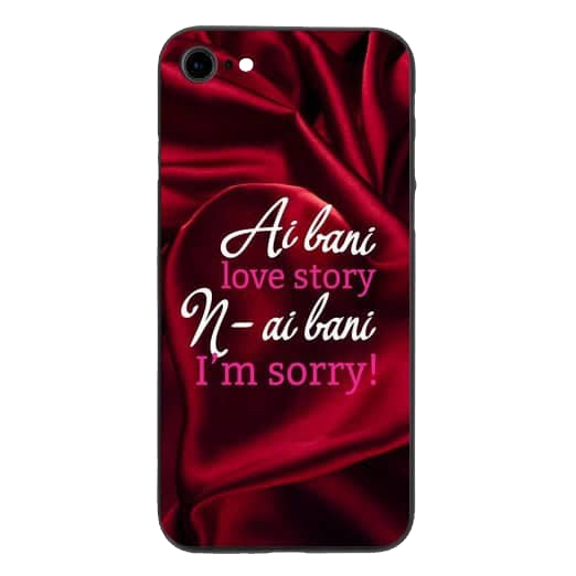 Husa iPhone 7 TPU Imprimata 3D Ai bani Love Story N-ai Bani I m Sorry 0