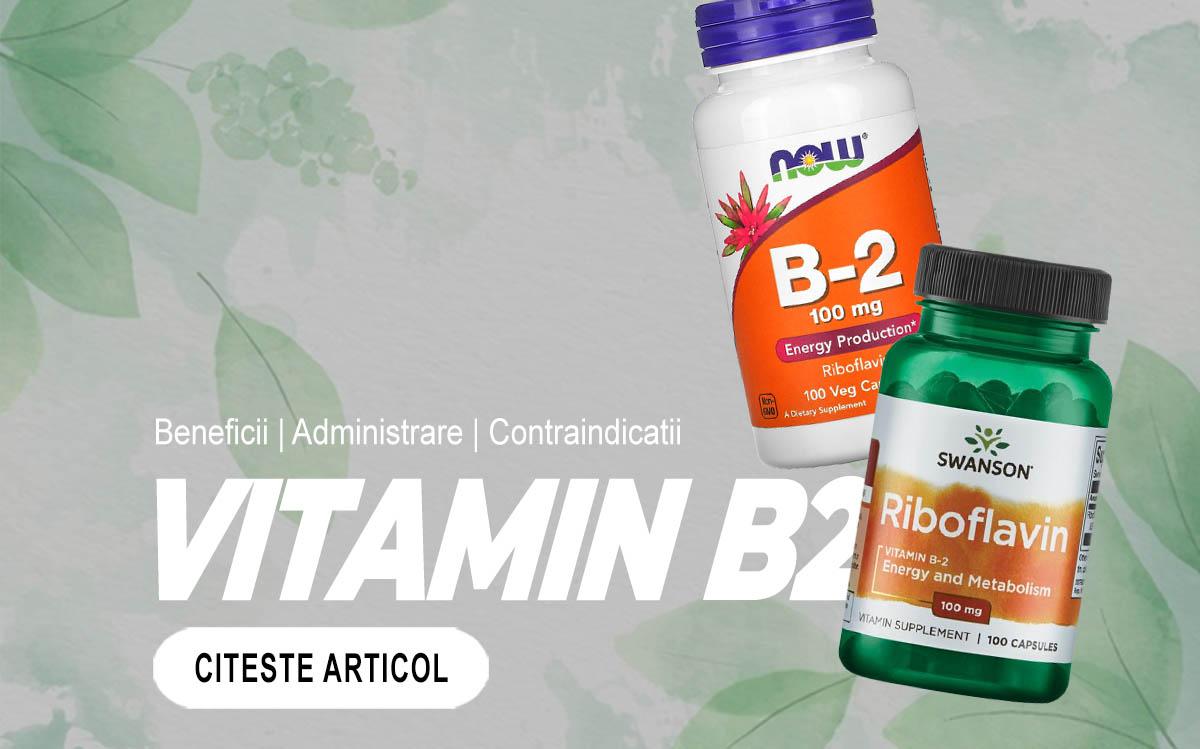 VITAMINA B2 - Riboflavina beneficii, surse naturale, dozare, deficiente si contraindicatii