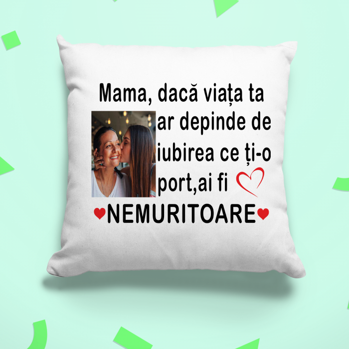 Perna personalizata cu poza si text mama daca viata ta ar depinde de iubirea ce ti-o port ai fi nemuritoare [3]