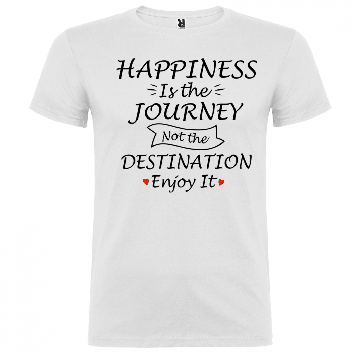 Tricou HAPPINESS IS THE JOURNEY NOT THE DESTINATION ENJOY IT [5]