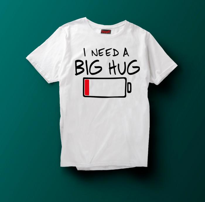 Tricou I Need A Big Hug [1]