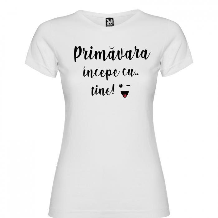 Tricou  Primavara incepe cu tine [2]