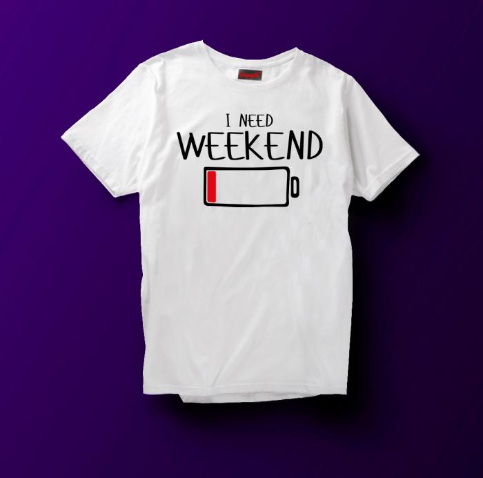 Tricou  I need weekend [0]