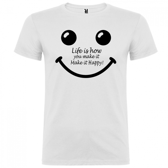 Tricou  Life is how you make it make it happy [2]