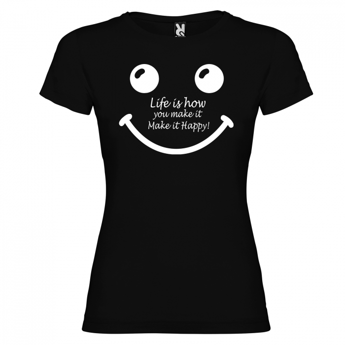 Tricou  Life is how you make it make it happy [3]
