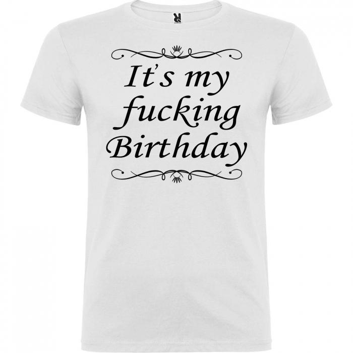 Tricou personalizat zi de nastere  It's my fucking birthday [4]
