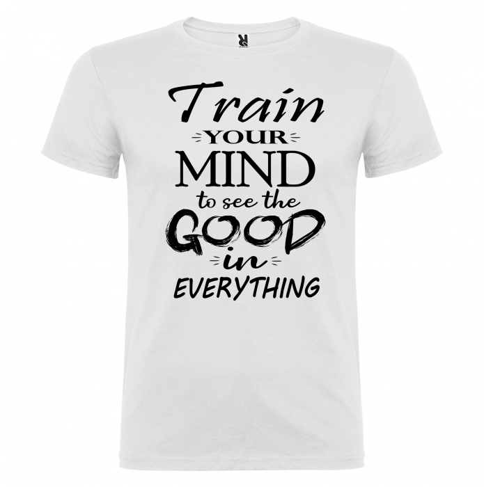 Tricou TRAIN YOUR MIND TO SEE THE GOOD IN EVERYTHING [1]