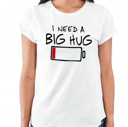 Tricou I Need A Big Hug [0]
