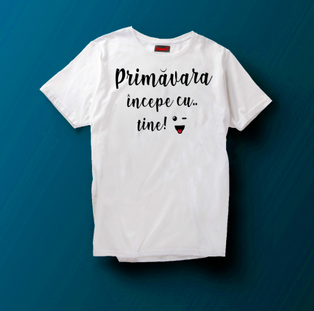 Tricou  Primavara incepe cu tine [0]