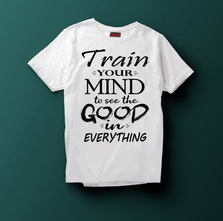 Tricou TRAIN YOUR MIND TO SEE THE GOOD IN EVERYTHING [0]