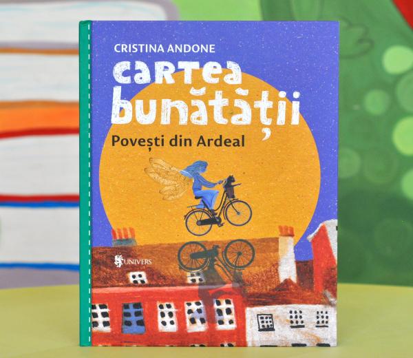 CARTEA BUNĂTĂȚII, POVEȘTI DIN ARDEAL - Cristina Andone [0]