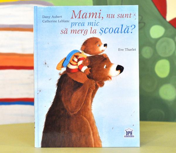 MAMI, NU SUNT PREA MIC SĂ MERG LA ȘCOALĂ? - Catherine Leblanc, Dany Aubert [0]