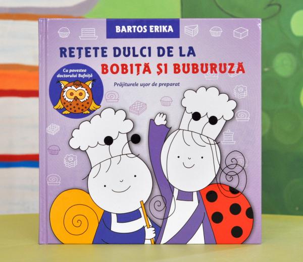 REȚETE DULCI DE LA BOBIȚĂ ȘI BUBURUZĂ - Bartos Erika [0]