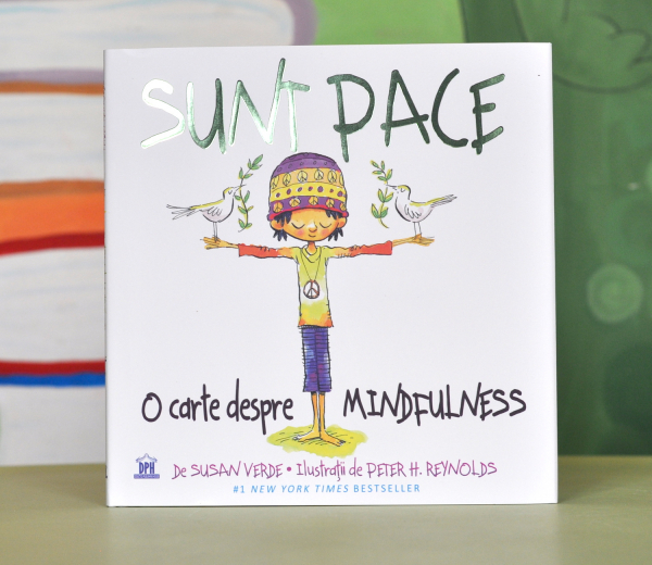 SUNT PACE: O CARTE DESPRE MINDFULNESS - Susan Verde, Peter H. Reynolds 0
