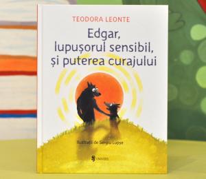 EDGAR, LUPUȘORUL SENSIBIL ȘI PUTEREA CURAJULUI - Teodora Leonte0