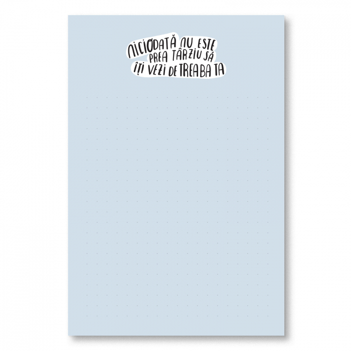 Notepad - Niciodată nu este prea tarziu să îți vezi de treaba ta 0