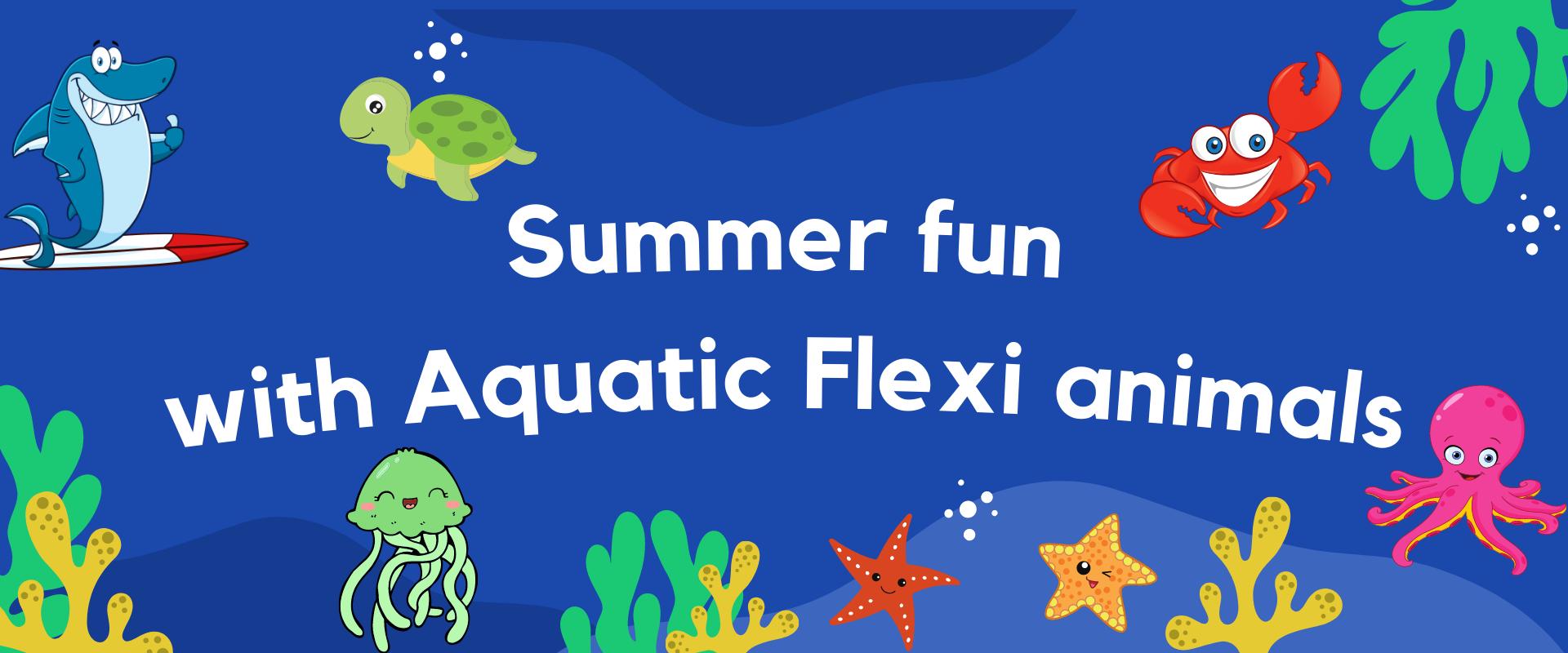 Aquatic flexi animals