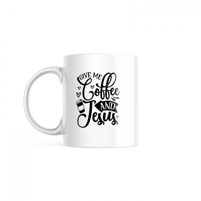 Cană cu mesaj creștin Give me Coffee and Jesus [0]