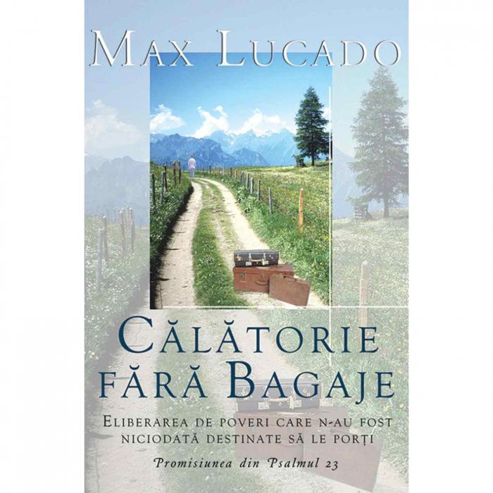 Carte crestina Calatorie fara bagaje - Max Lucado [0]