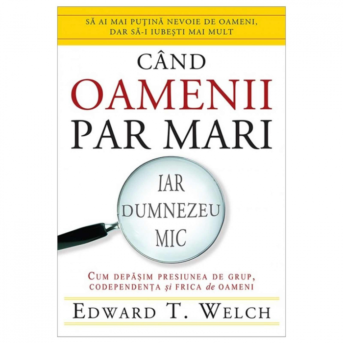 Carte crestina Cand oamenii par mari, iar Dumnezeu mic - Edward T. Welch [0]
