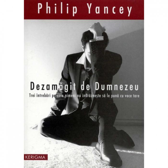 Carte crestină Dezamagit de Dumnezeu - Philip Yancey [0]