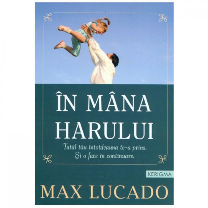 Carte crestina In mana harului - Max Lucado [0]