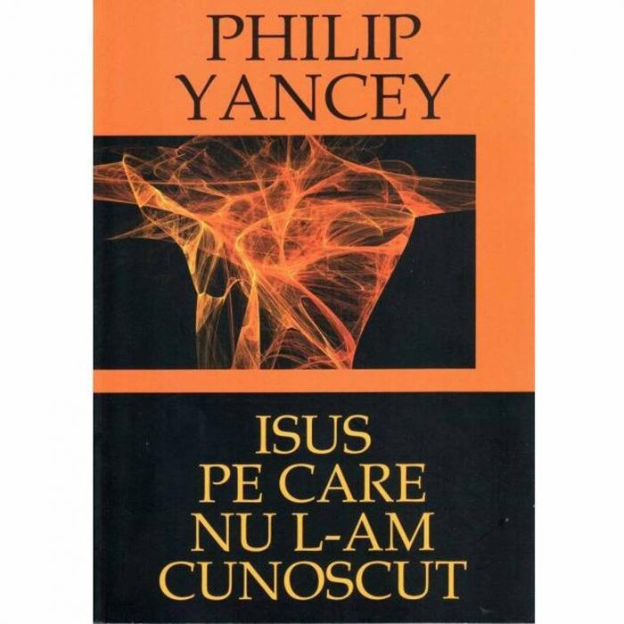 Carte crestina Isus pe care nu L-am cunoscut - Philip Yancey [0]