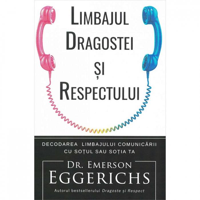 Carte crestina Limbajul dragostei si respectului - Emerson Eggerichs [0]