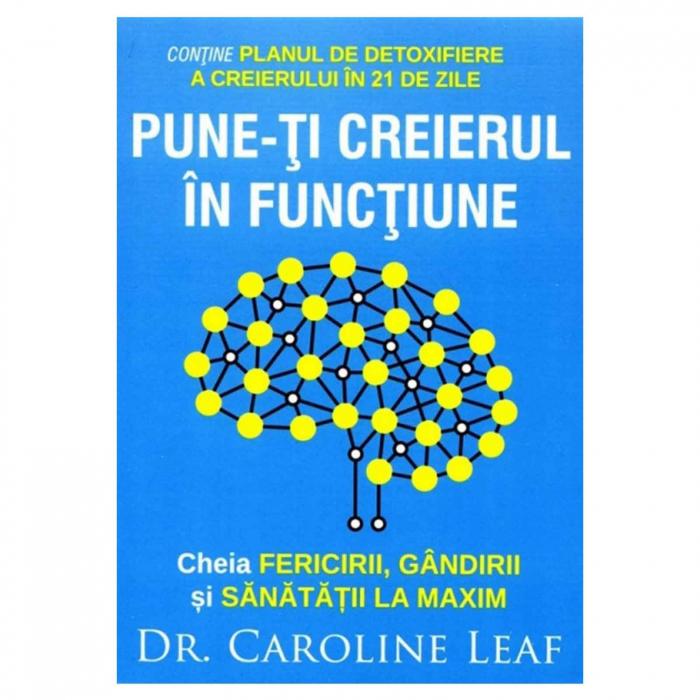Carte crestina - Pune-ti creierul in functiune - Caroline Leaf [0]