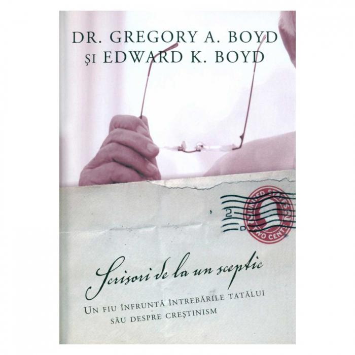 Carte crestina Scrisori de la un sceptic - Gregory A. Boyd si Edward K. Boyd [0]