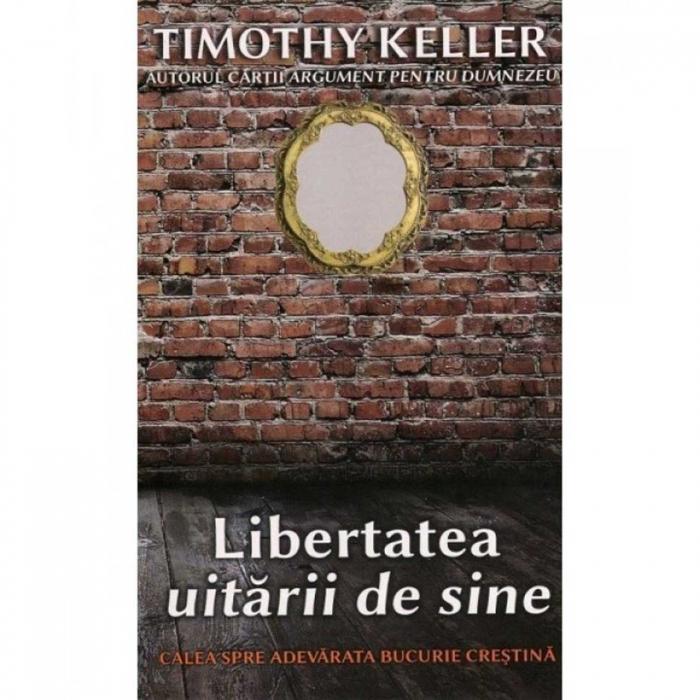 Carti Timothy Keller -Libertatea uitării de sine [0]