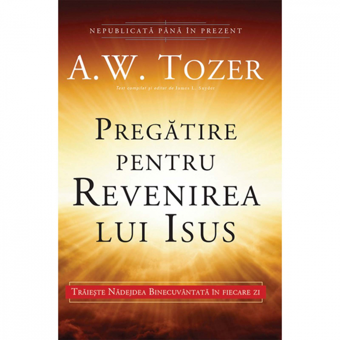 Carti Tozer - Pregătire pentru revenirea lui Isus [0]