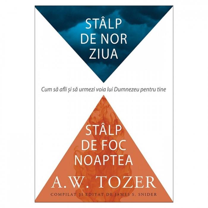 Carti Tozer - Stalp de nor ziua si stalp de foc noaptea [0]