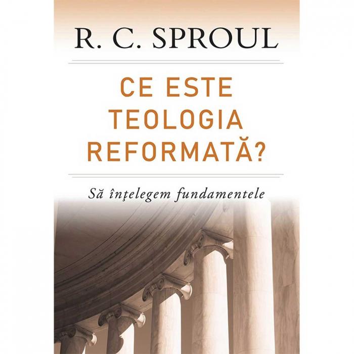 Ce este teologia reformata? - R.C. Sproul [0]