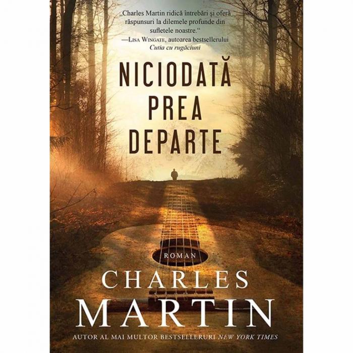 Charles Martin carți - Niciodată prea departe [0]