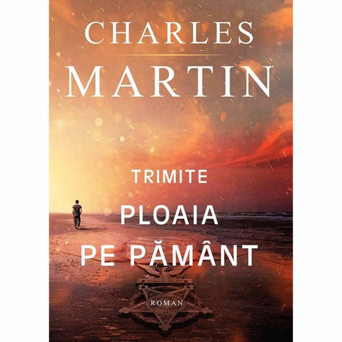 Charles Martin carti - Trimite ploaia pe pământ [0]