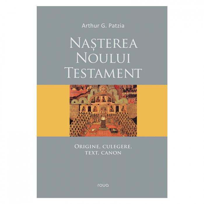 Nasterea Noului Testament -  Arthur G. Patzia [0]